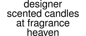 Designer Scented Candles At Fragrance Heaven Vouchers